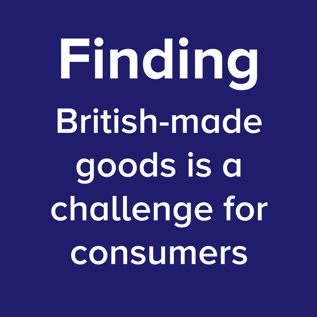 FINDING British-made goods is a challenge for consumers