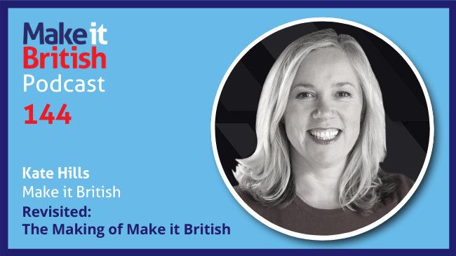 Ep144 The Making of Make it British