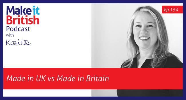 Podcast Ep.154 Made in UK vs Made in Britain