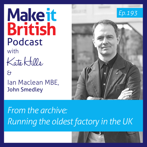 Podcast episode 193 Running the oldest factory in the UK